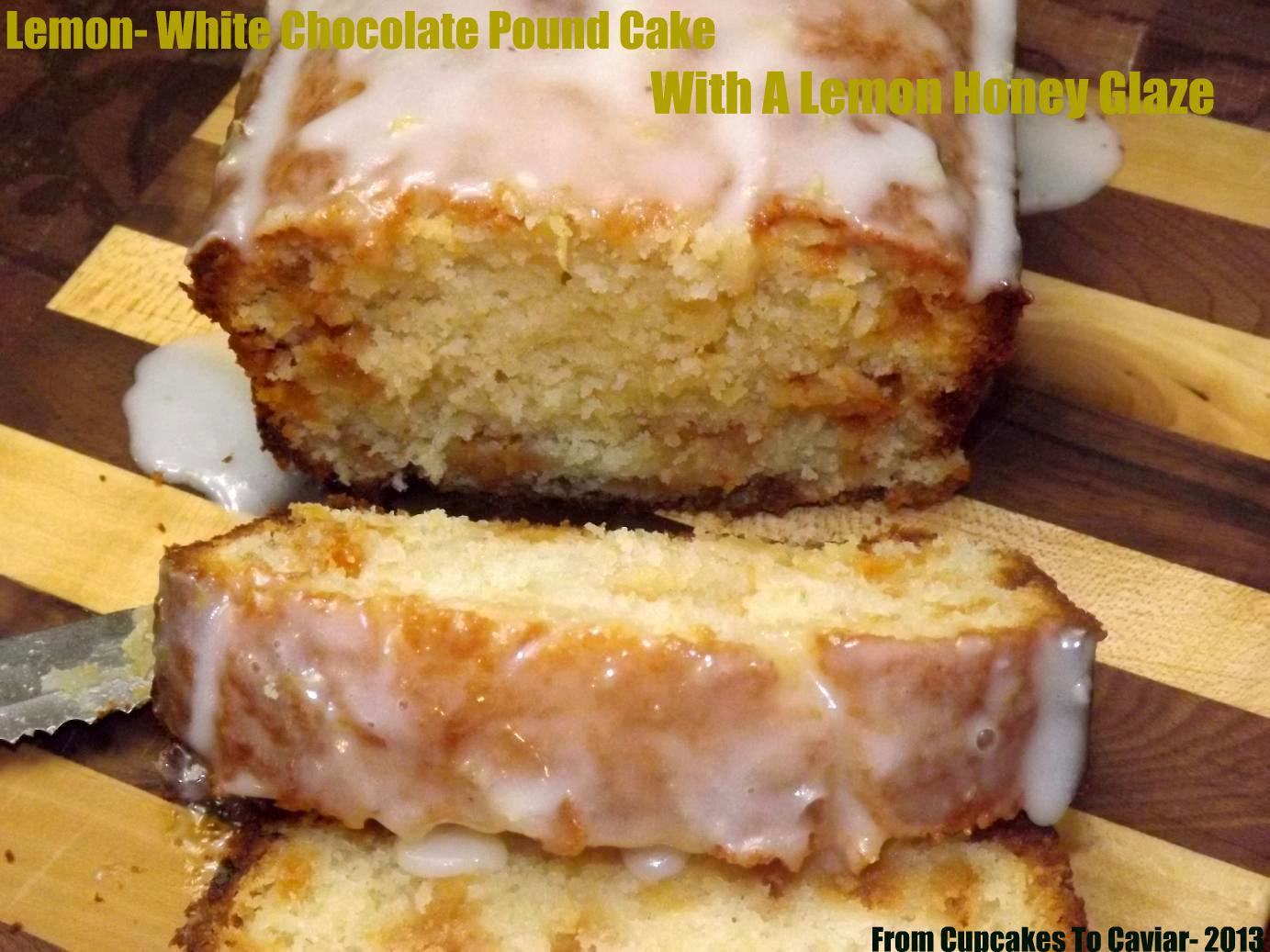 Lemon White Chocolate Pound Cake With A Lemon Honey Glaze